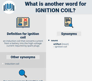 ignition coil, synonym ignition coil, another word for ignition coil, words like ignition coil, thesaurus ignition coil
