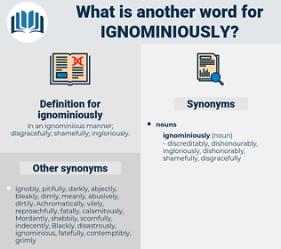 ignominiously, synonym ignominiously, another word for ignominiously, words like ignominiously, thesaurus ignominiously