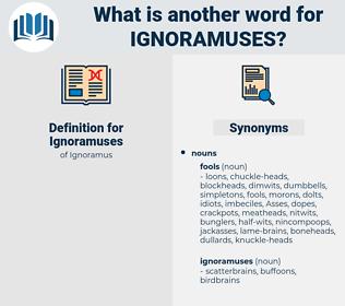Ignoramuses, synonym Ignoramuses, another word for Ignoramuses, words like Ignoramuses, thesaurus Ignoramuses
