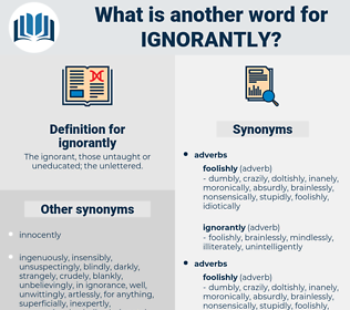 ignorantly, synonym ignorantly, another word for ignorantly, words like ignorantly, thesaurus ignorantly