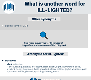 ill-lighted, synonym ill-lighted, another word for ill-lighted, words like ill-lighted, thesaurus ill-lighted