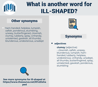 ill-shaped, synonym ill-shaped, another word for ill-shaped, words like ill-shaped, thesaurus ill-shaped