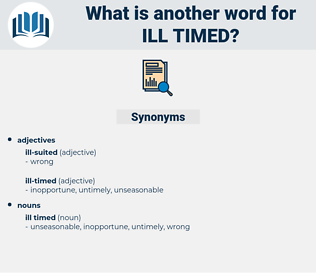 ill timed, synonym ill timed, another word for ill timed, words like ill timed, thesaurus ill timed
