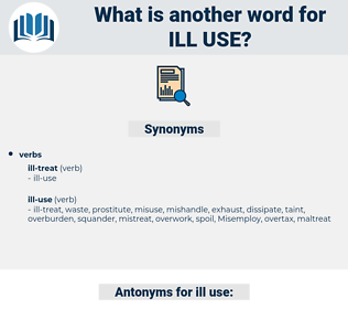 ill use, synonym ill use, another word for ill use, words like ill use, thesaurus ill use