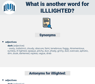 illlighted, synonym illlighted, another word for illlighted, words like illlighted, thesaurus illlighted