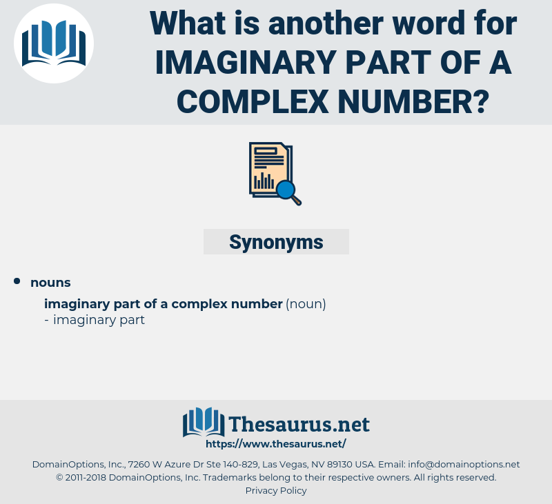 imaginary part of a complex number, synonym imaginary part of a complex number, another word for imaginary part of a complex number, words like imaginary part of a complex number, thesaurus imaginary part of a complex number