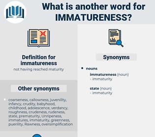 immatureness, synonym immatureness, another word for immatureness, words like immatureness, thesaurus immatureness