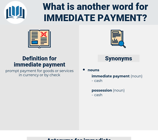 immediate payment, synonym immediate payment, another word for immediate payment, words like immediate payment, thesaurus immediate payment