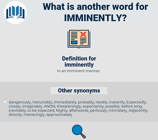 imminently, synonym imminently, another word for imminently, words like imminently, thesaurus imminently