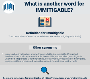 Immitigable, synonym Immitigable, another word for Immitigable, words like Immitigable, thesaurus Immitigable