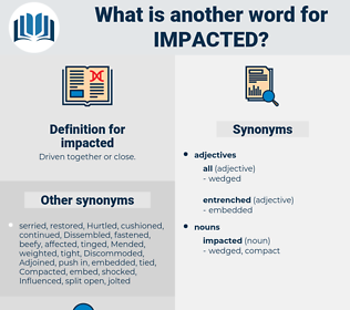 impacted, synonym impacted, another word for impacted, words like impacted, thesaurus impacted