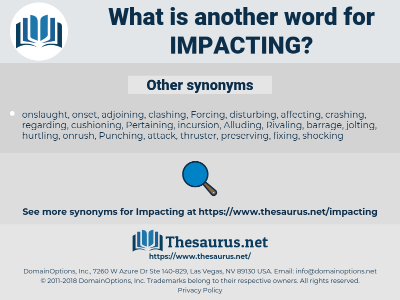 Impacting, synonym Impacting, another word for Impacting, words like Impacting, thesaurus Impacting