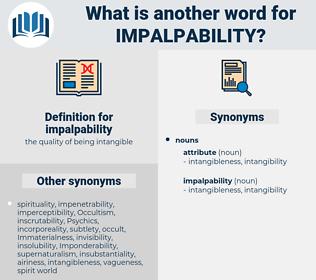 impalpability, synonym impalpability, another word for impalpability, words like impalpability, thesaurus impalpability