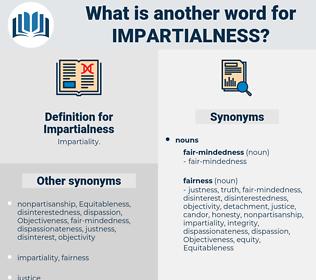 Impartialness, synonym Impartialness, another word for Impartialness, words like Impartialness, thesaurus Impartialness