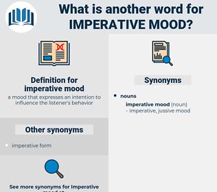 imperative mood, synonym imperative mood, another word for imperative mood, words like imperative mood, thesaurus imperative mood