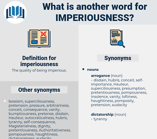 imperiousness, synonym imperiousness, another word for imperiousness, words like imperiousness, thesaurus imperiousness