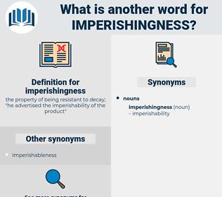 imperishingness, synonym imperishingness, another word for imperishingness, words like imperishingness, thesaurus imperishingness