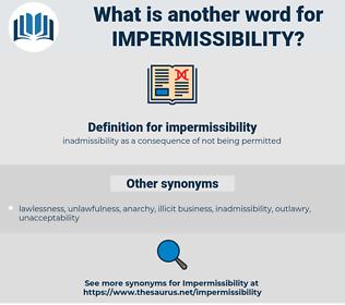impermissibility, synonym impermissibility, another word for impermissibility, words like impermissibility, thesaurus impermissibility