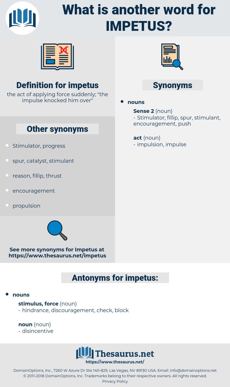 impetus, synonym impetus, another word for impetus, words like impetus, thesaurus impetus