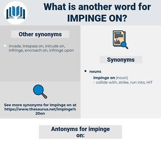 impinge on, synonym impinge on, another word for impinge on, words like impinge on, thesaurus impinge on