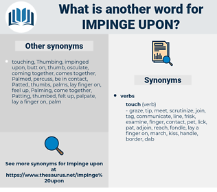 impinge upon, synonym impinge upon, another word for impinge upon, words like impinge upon, thesaurus impinge upon