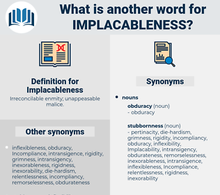 Implacableness, synonym Implacableness, another word for Implacableness, words like Implacableness, thesaurus Implacableness