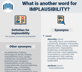 implausibility, synonym implausibility, another word for implausibility, words like implausibility, thesaurus implausibility