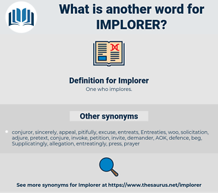 Implorer, synonym Implorer, another word for Implorer, words like Implorer, thesaurus Implorer