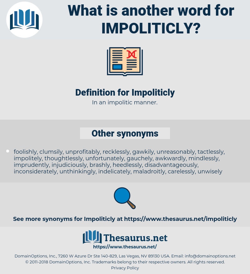 Impoliticly, synonym Impoliticly, another word for Impoliticly, words like Impoliticly, thesaurus Impoliticly