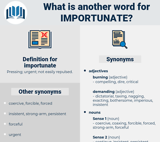 importunate, synonym importunate, another word for importunate, words like importunate, thesaurus importunate