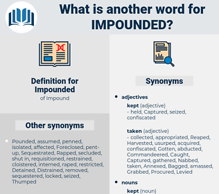 Impounded, synonym Impounded, another word for Impounded, words like Impounded, thesaurus Impounded