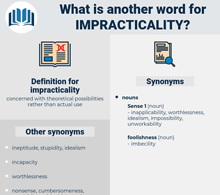 impracticality, synonym impracticality, another word for impracticality, words like impracticality, thesaurus impracticality