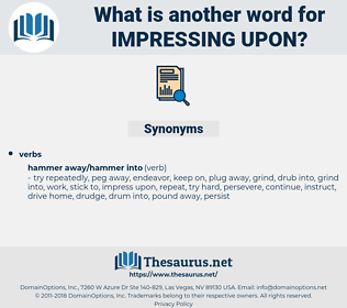 impressing upon, synonym impressing upon, another word for impressing upon, words like impressing upon, thesaurus impressing upon