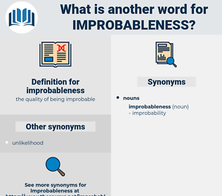 improbableness, synonym improbableness, another word for improbableness, words like improbableness, thesaurus improbableness