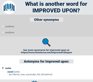 improved upon, synonym improved upon, another word for improved upon, words like improved upon, thesaurus improved upon