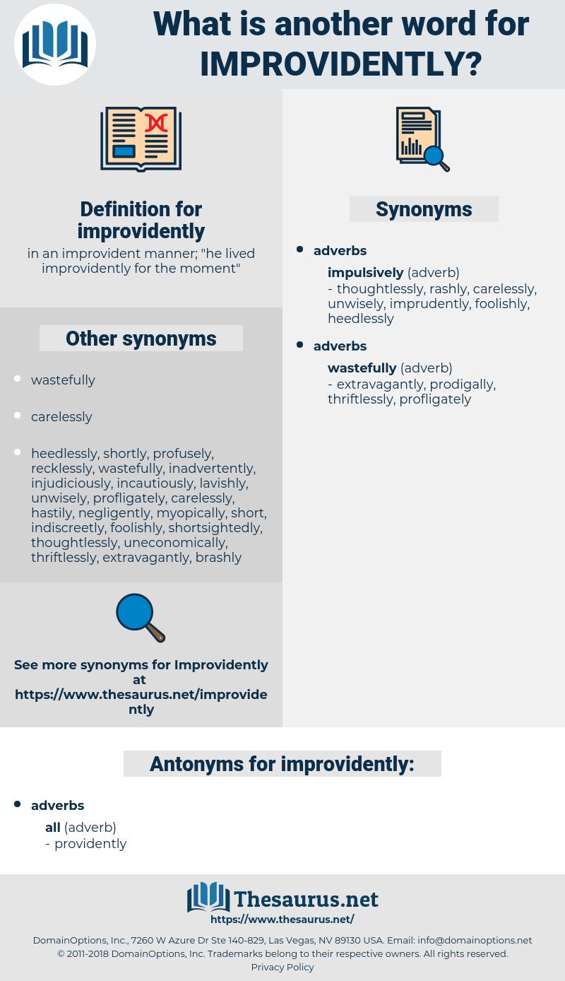 improvidently, synonym improvidently, another word for improvidently, words like improvidently, thesaurus improvidently