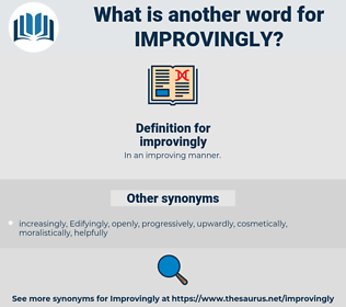 improvingly, synonym improvingly, another word for improvingly, words like improvingly, thesaurus improvingly