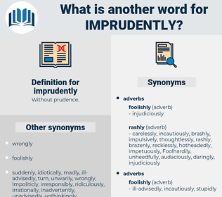 imprudently, synonym imprudently, another word for imprudently, words like imprudently, thesaurus imprudently