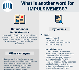 impulsiveness, synonym impulsiveness, another word for impulsiveness, words like impulsiveness, thesaurus impulsiveness