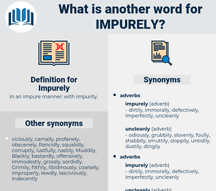 Impurely, synonym Impurely, another word for Impurely, words like Impurely, thesaurus Impurely