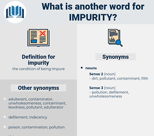 impurity, synonym impurity, another word for impurity, words like impurity, thesaurus impurity