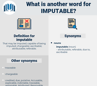 imputable, synonym imputable, another word for imputable, words like imputable, thesaurus imputable