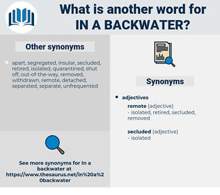 in a backwater, synonym in a backwater, another word for in a backwater, words like in a backwater, thesaurus in a backwater