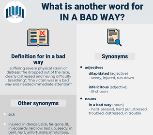 in a bad way, synonym in a bad way, another word for in a bad way, words like in a bad way, thesaurus in a bad way