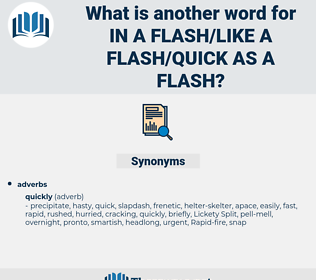 in a flash/like a flash/quick as a flash, synonym in a flash/like a flash/quick as a flash, another word for in a flash/like a flash/quick as a flash, words like in a flash/like a flash/quick as a flash, thesaurus in a flash/like a flash/quick as a flash