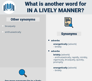 in a lively manner, synonym in a lively manner, another word for in a lively manner, words like in a lively manner, thesaurus in a lively manner