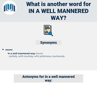 in a well mannered way, synonym in a well mannered way, another word for in a well mannered way, words like in a well mannered way, thesaurus in a well mannered way