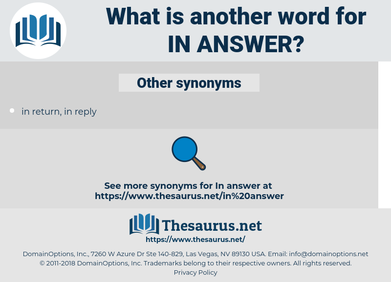in answer, synonym in answer, another word for in answer, words like in answer, thesaurus in answer