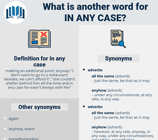 in any case, synonym in any case, another word for in any case, words like in any case, thesaurus in any case