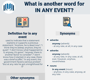 in any event, synonym in any event, another word for in any event, words like in any event, thesaurus in any event
